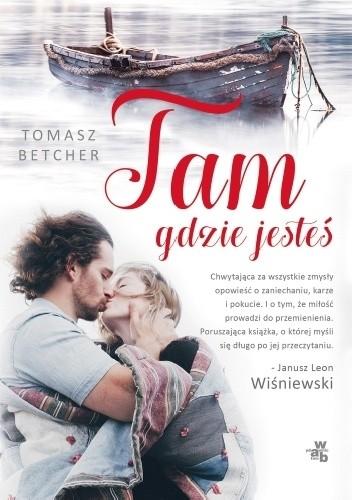 Tam gdzie jesteś, Tomasz Betcher, Wydawnictwo W.A.B., obyczajowe, literatura kobieca, romans