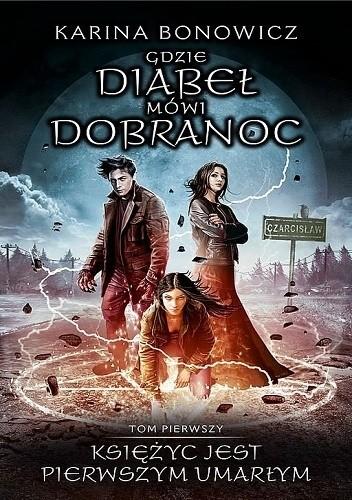 Księżyc jest pierwszym umarłym, Gdzie diabeł mówi dobranoc, Karina Bokowicz, Wydawnictwo Initium, fantastyka, młodzieżowe, mitologia słowiańskie, wierzenia, strzygi, wampiry, wilkołaki, czarownice