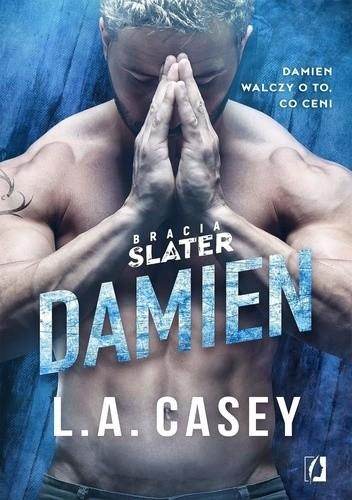 Damien, L.A. Casey, Bracia Slater, Wydawnictwo Kobiece, romans, obyczajowe, erotyk, literatura kobieca
