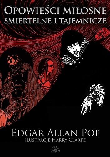 Opowieści miłosne, śmiertelne i tajemnicze / Edgar Allan Poe