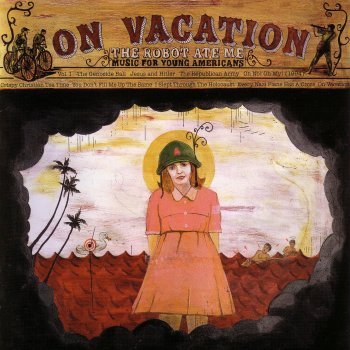 On Vacation By The Robot Ate Me Album Lyrics Musixmatch Song Lyrics And Translations