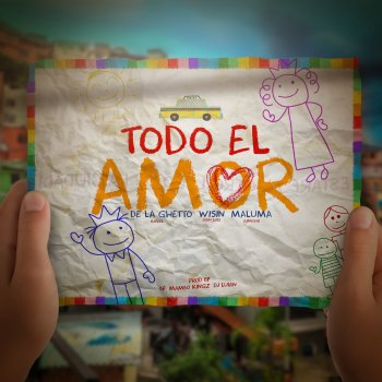 Lyrics for Todo El Amor by De La Ghetto feat. Maluma & Wisin
