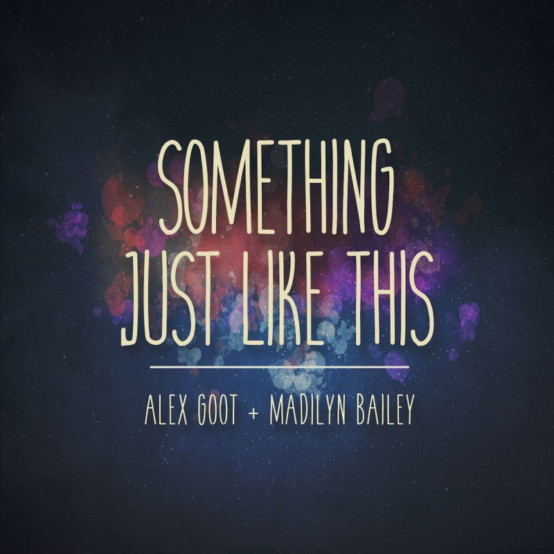Alex Goot feat. Madilyn Bailey - Something Just Like This Lyrics   Musixmatch