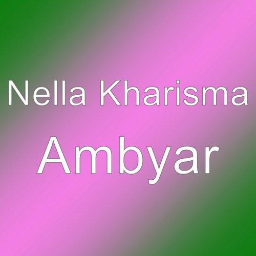 Nella Kharisma Ambyar Lyrics Musixmatch