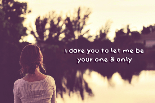 I dare you to let me be your one & only :: Quotes :: MyNiceProfile.com