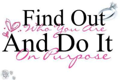 find out who you are and do it on purpose :: Quotes ...