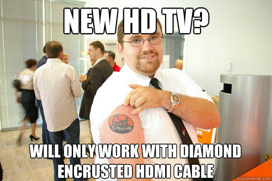 New HD TV? Will only work with diamond encrusted HDMI Cable