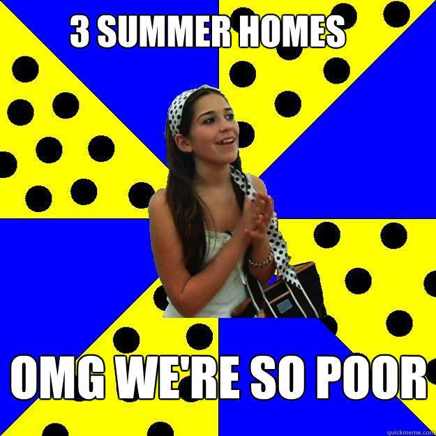 3 summer homes Omg we're so poor