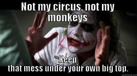 Image result for not my circus, not my monkeys gif