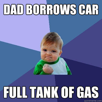 Dad borrows car Full tank of gas
