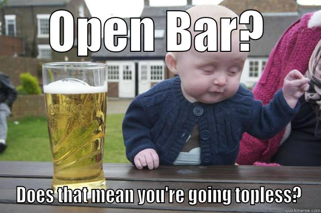 Wedding baby - OPEN BAR? DOES THAT MEAN YOU'RE GOING TOPLESS? drunk baby