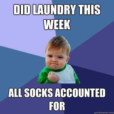 Did laundry this week all socks accounted for