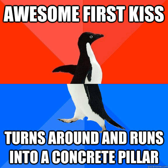 Awesome first kiss Turns around and runs into a concrete pillar