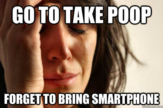 Go to take poop forget to bring smartphone