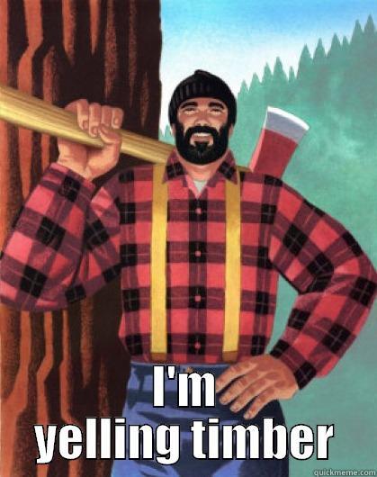 lumber man - I'M YELLING TIMBER Misc