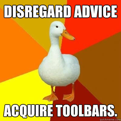 Disregard advice Acquire toolbars.