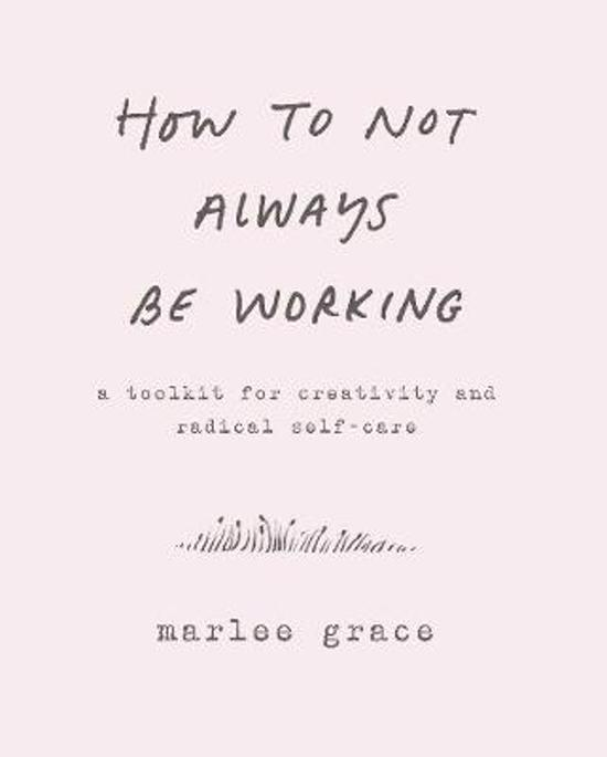 """""""How to Not Always Be Working"""" by Marlee Grace"""