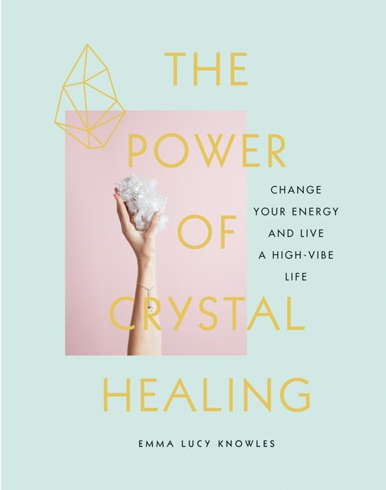 """The Power of Crystal Healing"" by Emma Lucy Knowles"
