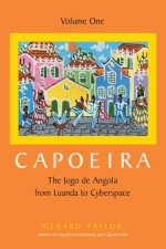 Capoeira: The Jogo de Angola from Luanda to Cyberspace, Volume 1