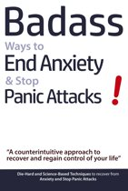 Badass Ways to End Anxiety & Stop Panic Attacks! - A Counterintuitive Approach to Recover and Regain Control of Your Life.