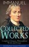 Collected Works of Immanuel Kant: Complete Critiques, Philosophical Works and Essays (Including Kant's Inaugural Dissertation): Biography, The Critique of Pure Reason, The Critique of Practical Reason, The Critique of Judgment, Philosophy of Law, The
