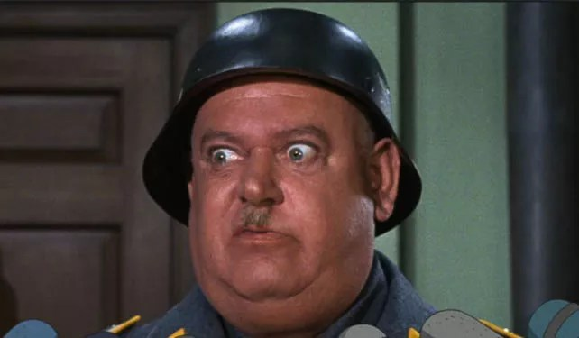 "Sergeant Shultz from ""Hogan's Heroes"", looking bug-eyed"