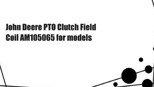 John Deere PTO Clutch Field Coil AM105065 for models