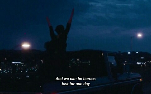 We Can Be Heroes Just For One Day Image 4025424 By