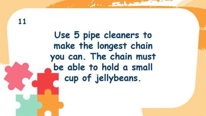 Use 5 pipe cleaners to make the longest chain you can. The chain must be able to hold a small cup of jellybeans.