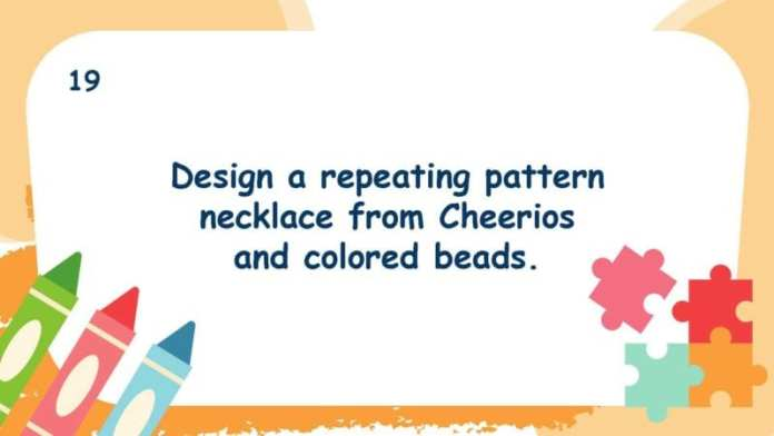 Design a repeating pattern necklace from Cheerios and colored beads.