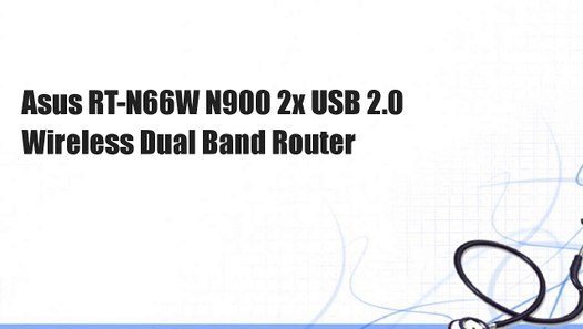 Asus RT-N66W N900 2x USB 2.0 Wireless Dual Band Router