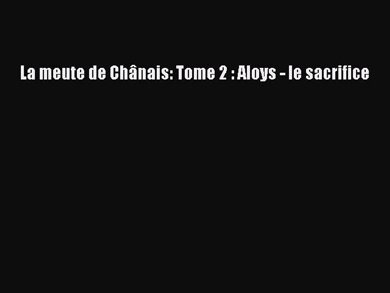 Pdf Download La Meute De Chanais Tome 2 Aloys Le Sacrifice Download Online