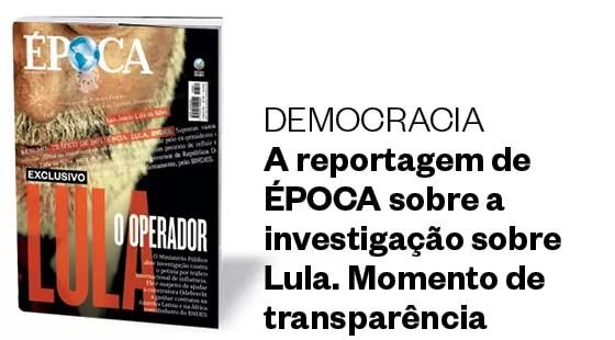 A reportagem de capa da revista Época sobre a investigação sobre Lula (Foto: época )