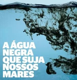 A água negra que suja nossos mares (Foto: TS Photography/Getty Images )