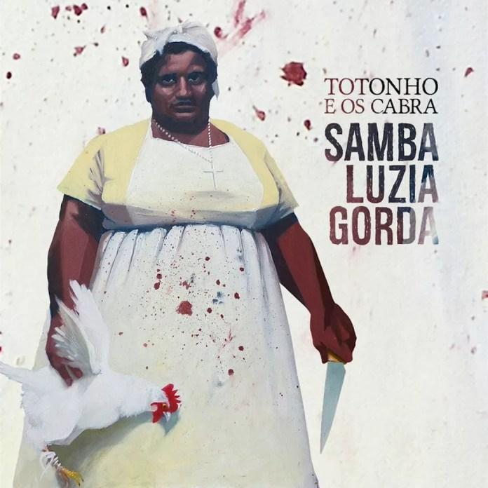 Capa do álbum 'Samba Luzia Gorda', de Totonho e os Cabra — Foto: Shiko