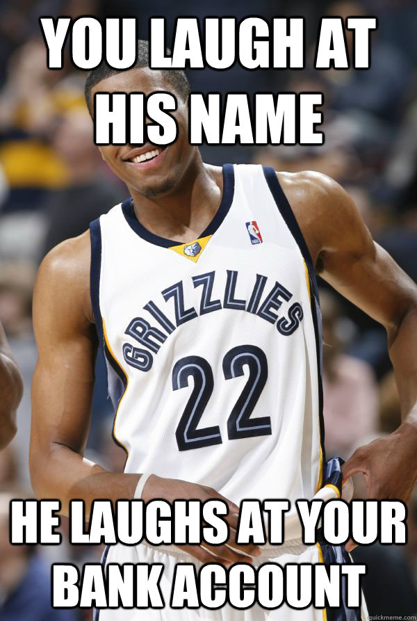 You Laugh at his name He laughs at your bank account  Rudy gay
