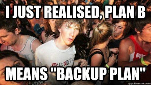 Image result for backup plan meme
