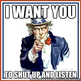 Image result for shut up and listen funny