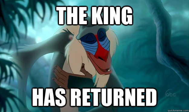 Image result for the king has returned meme