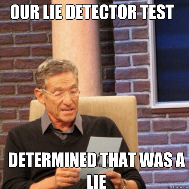 Image result for and the lie detector test determined that was a lie