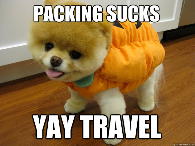 Packing sucks YAY TRAVEL - Packing sucks YAY TRAVEL  Boo birthday