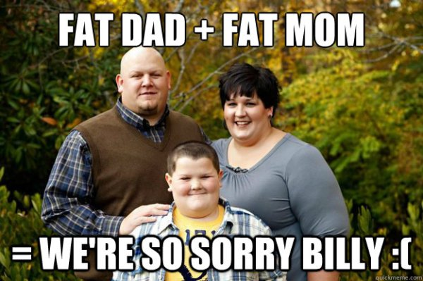Fat Dad Fat Mom we39re so sorry billy  Happy