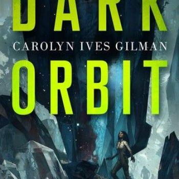 Dark Orbit  by Carolyn Ives Gilman