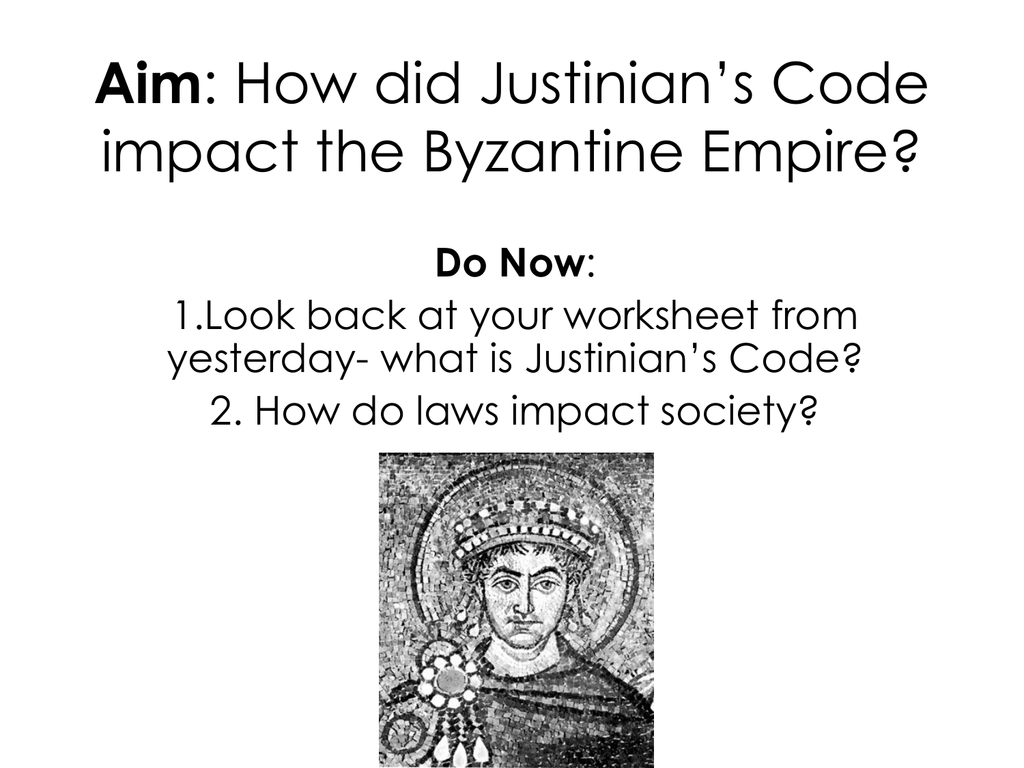 Aim How Did Justinian S Code Impact The Byzantine Empire