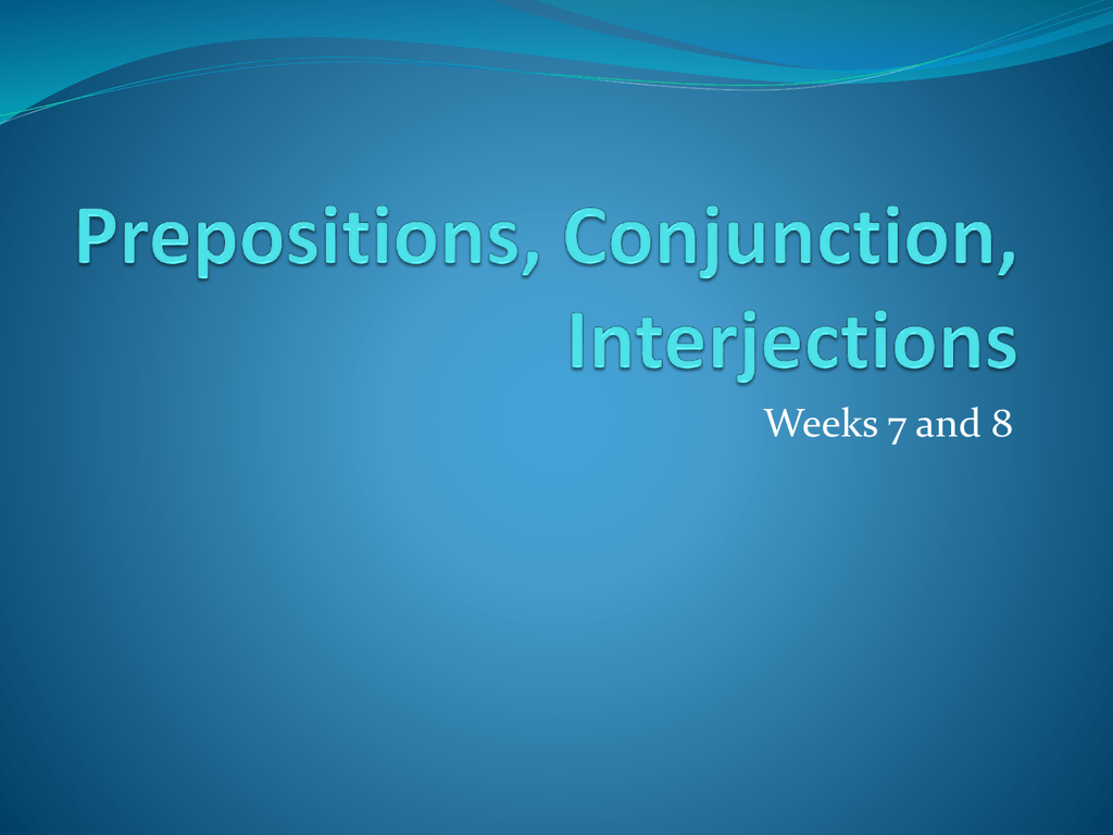 Prepositions Conjunctions Interjections Ppt