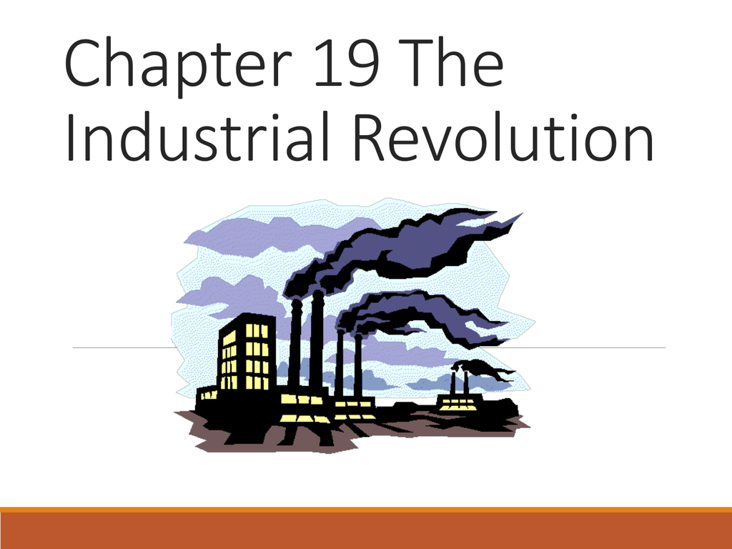 Chapter 19 21 Industrial Revolution Notes