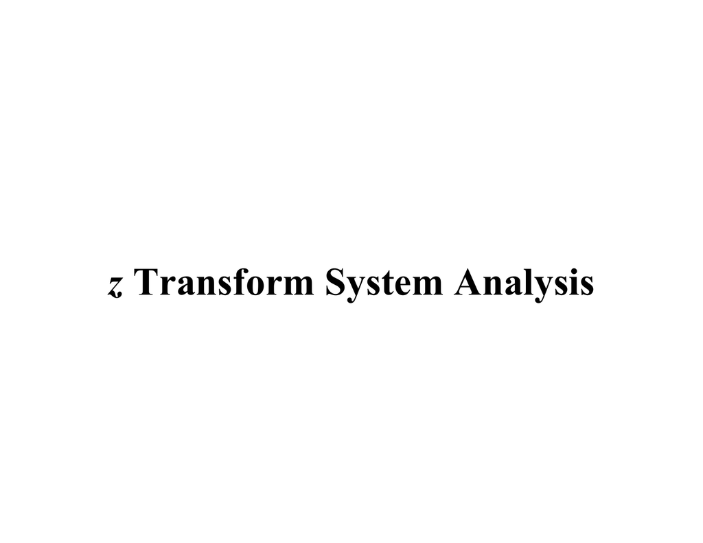 hight resolution of z transform system analysis block diagrams and transfer functions just as with continuous time systems discrete time systems are conveniently described by