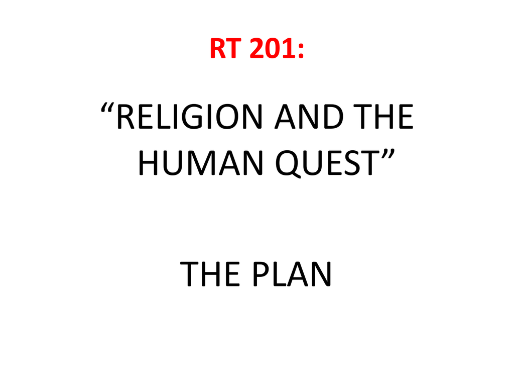 """RELIGION AND THE HUMAN QUEST"" THE PLAN RT 201:"