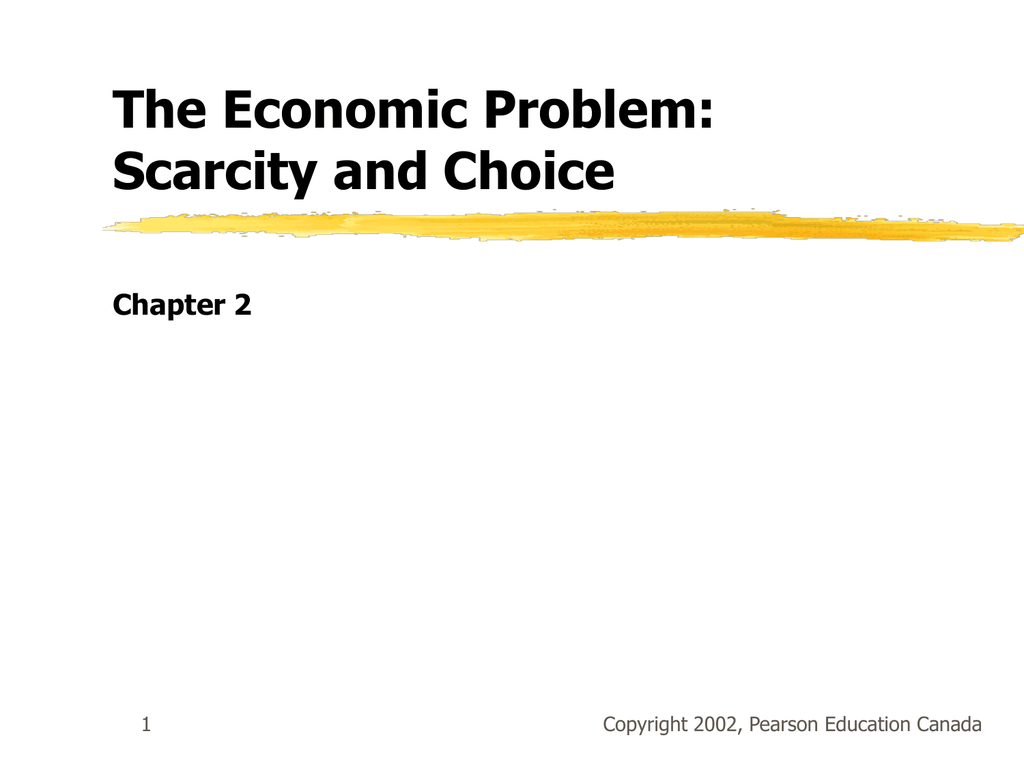 The Economic Problem: Scarcity and Choice Chapter 2