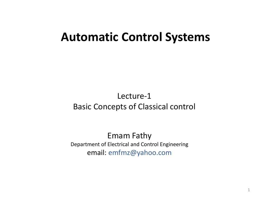 hight resolution of automatic control systems lecture 1 basic concepts of classical control emam fathy department of electrical and control engineering email emfmz yahoo com 1